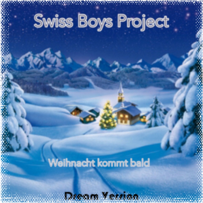 Swiss Boys Project - Weihnachten kommt bald (Dream Version)